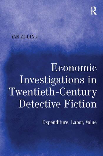 Economic Investigations in Twentieth-Century Detective Fiction Expenditure, Labor, Value book cover