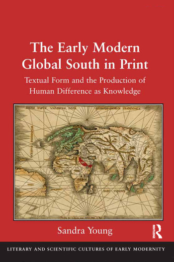 The Early Modern Global South in Print Textual Form and the Production of Human Difference as Knowledge book cover