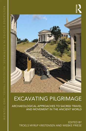 Excavating Pilgrimage Archaeological Approaches to Sacred Travel and Movement in the Ancient World book cover