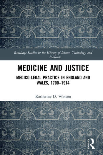 Medicine and Justice Medico-Legal Practice in England and Wales, 1700–1914 book cover