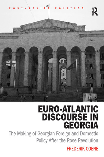 Euro-Atlantic Discourse in Georgia The Making of Georgian Foreign and Domestic Policy After the Rose Revolution book cover