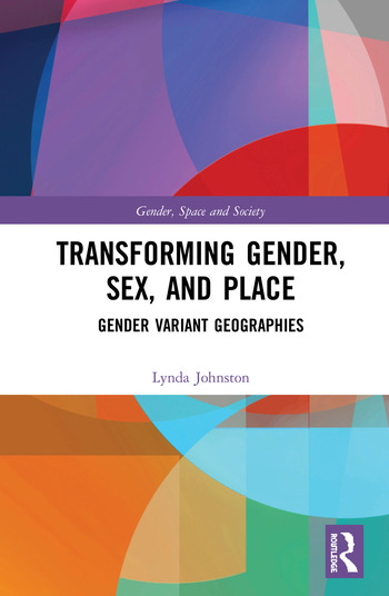 Transforming Gender, Sex, and Place Gender Variant Geographies book cover