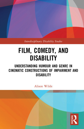 Film, Comedy, and Disability Understanding Humour and Genre in Cinematic Constructions of Impairment and Disability book cover