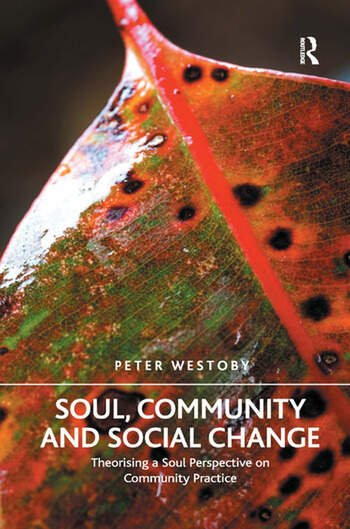 Soul, Community and Social Change Theorising a Soul Perspective on Community Practice book cover
