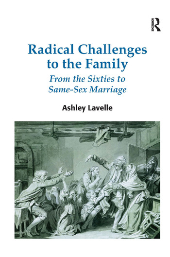 Radical Challenges to the Family From the Sixties to Same-Sex Marriage book cover