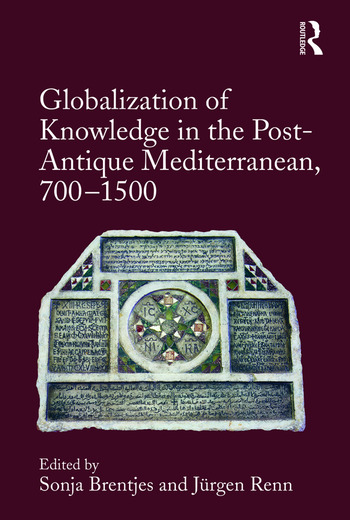 Globalization of Knowledge in the Post-Antique Mediterranean, 700-1500 book cover