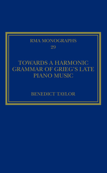 Towards a Harmonic Grammar of Grieg's Late Piano Music Nature and Nationalism book cover