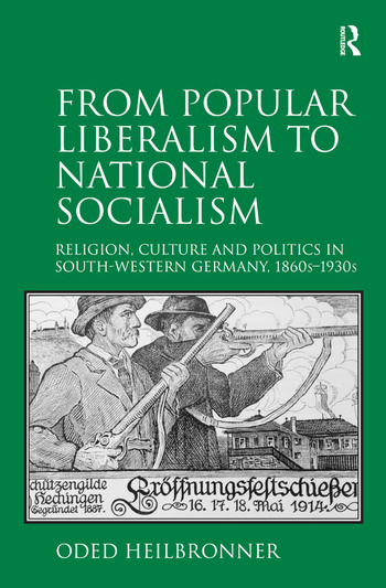 From Popular Liberalism to National Socialism Religion, Culture and Politics in South-Western Germany, 1860s-1930s book cover