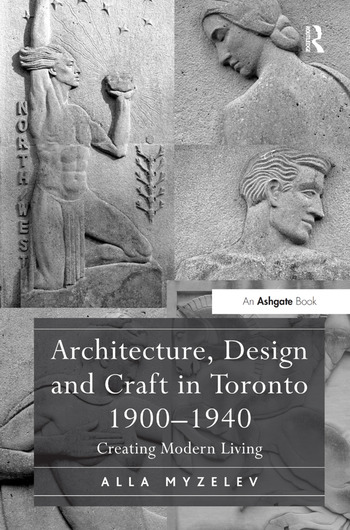 Architecture, Design and Craft in Toronto 1900-1940 Creating Modern Living book cover