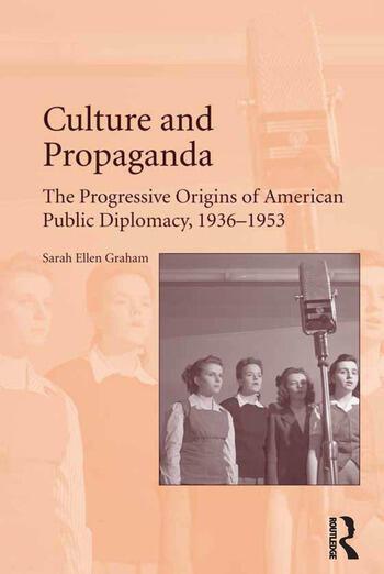 Culture and Propaganda The Progressive Origins of American Public Diplomacy, 1936-1953 book cover