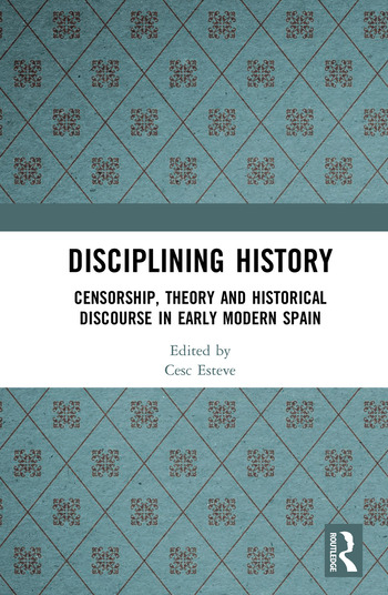 Disciplining History Censorship, Theory and Historical Discourse in Early Modern Spain book cover