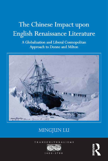 The Chinese Impact upon English Renaissance Literature A Globalization and Liberal Cosmopolitan Approach to Donne and Milton book cover