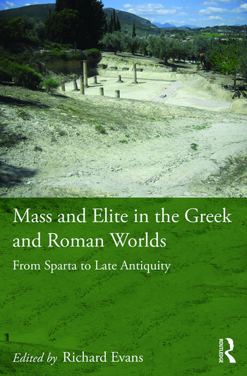 Mass and Elite in the Greek and Roman Worlds From Sparta to Late Antiquity book cover