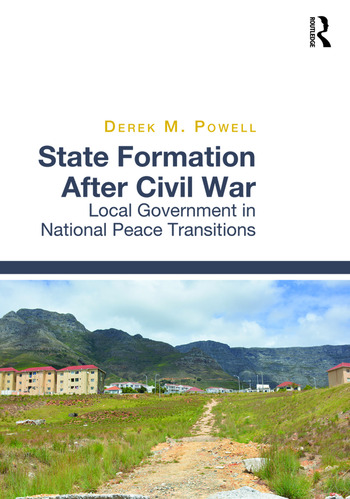 State Formation After Civil War Local Government in National Peace Transitions book cover