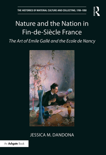 Nature and the Nation in Fin-de-Siècle France The Art of Emile Gallé and the Ecole de Nancy book cover