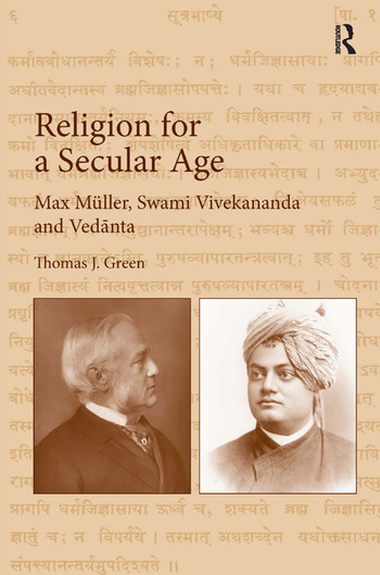 Religion for a Secular Age Max Müller, Swami Vivekananda and Vedānta book cover