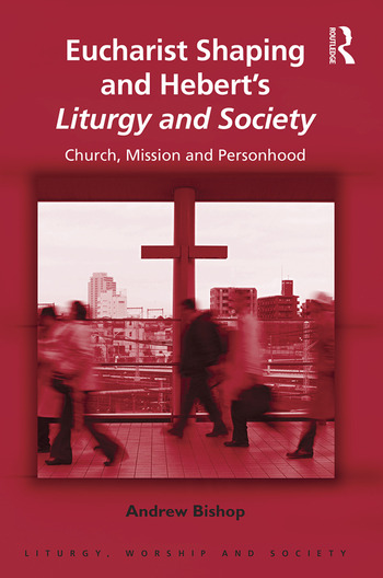 Eucharist Shaping and Hebert's Liturgy and Society Church, Mission and Personhood book cover