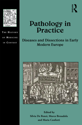 Pathology in Practice Diseases and Dissections in Early Modern Europe book cover