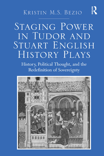 Staging Power in Tudor and Stuart English History Plays History, Political Thought, and the Redefinition of Sovereignty book cover