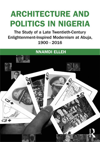 Architecture and Politics in Nigeria The Study of a Late Twentieth-Century Enlightenment-Inspired Modernism at Abuja, 1900–2016 book cover