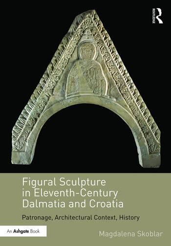 Figural Sculpture in Eleventh-Century Dalmatia and Croatia Patronage, Architectural Context, History book cover