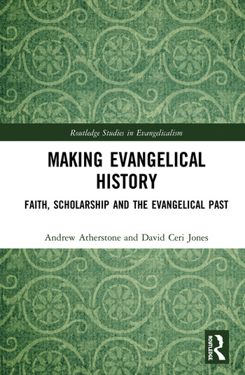 Making Evangelical History Faith, Scholarship and the Evangelical Past book cover