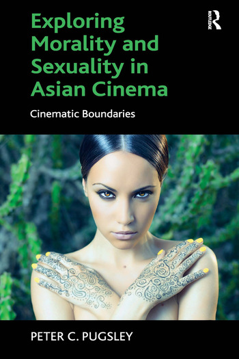 Exploring Morality and Sexuality in Asian Cinema Cinematic Boundaries book cover