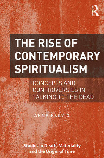 The Rise of Contemporary Spiritualism Concepts and controversies in talking to the dead book cover