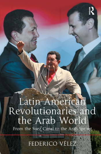 Latin American Revolutionaries and the Arab World From the Suez Canal to the Arab Spring book cover