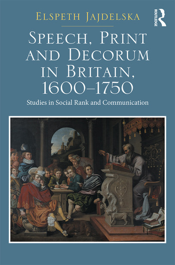 Speech, Print and Decorum in Britain, 1600--1750 Studies in Social Rank and Communication book cover
