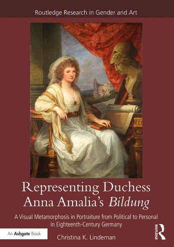 Representing Duchess Anna Amalia's Bildung A Visual Metamorphosis in Portraiture from Political to Personal in Eighteenth-Century Germany book cover