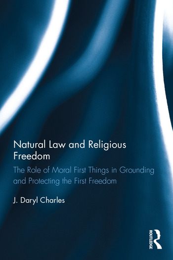 Natural Law and Religious Freedom The Role of Moral First Things in Grounding and Protecting the First Freedom book cover