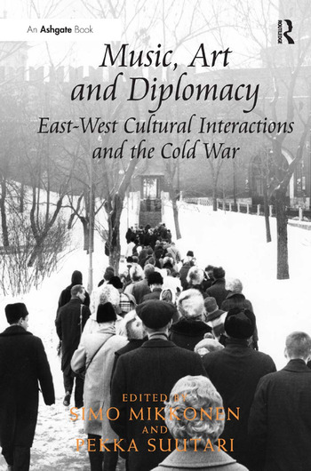 Music, Art and Diplomacy: East-West Cultural Interactions and the Cold War book cover