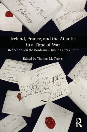 Ireland, France, and the Atlantic in a Time of War Reflections on the Bordeaux–Dublin Letters, 1757 book cover