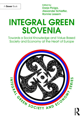 Integral Green Slovenia Towards a Social Knowledge and Value Based Society and Economy at the Heart of Europe book cover