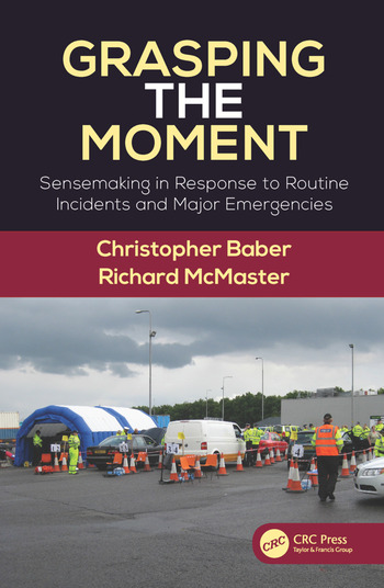Grasping the Moment Sensemaking in Response to Routine Incidents and Major Emergencies book cover