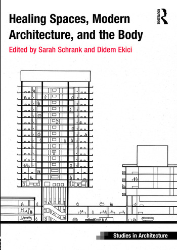 Modern Architecture A Critical History healing spaces, modern architecture, and the body (hardback