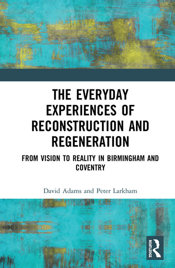 The Everyday Experiences of Reconstruction and Regeneration From Vision to Reality in Birmingham and Coventry book cover