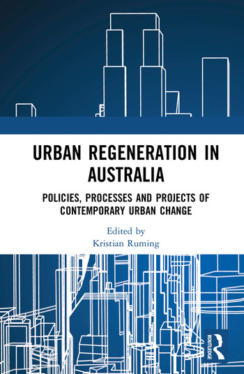 Urban Regeneration in Australia Policies, Processes and Projects of Contemporary Urban Change book cover
