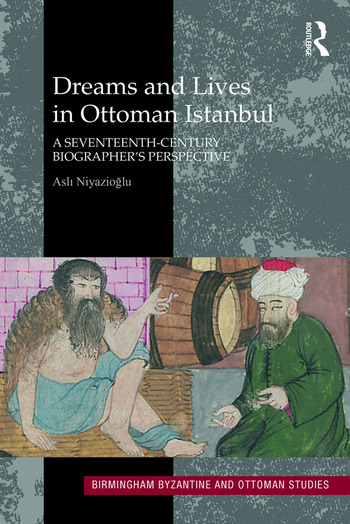 Dreams and Lives in Ottoman Istanbul A Seventeenth-Century Biographer's Perspective book cover