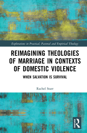 Reimagining Theologies of Marriage in Contexts of Domestic Violence When Salvation is Survival book cover
