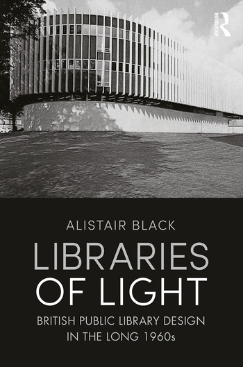 Libraries of Light British public library design in the long 1960s book cover