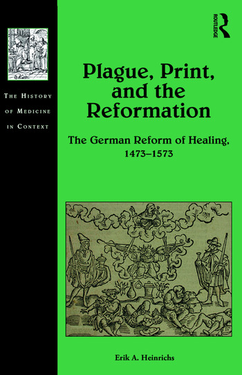 Plague, Print, and the Reformation The German Reform of Healing, 1473–1573 book cover