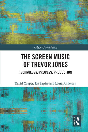 The Screen Music of Trevor Jones Technology, Process, Production book cover