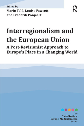 Interregionalism and the European Union A Post-Revisionist Approach to Europe's Place in a Changing World book cover