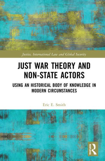 Just War Theory and Non-State Actors Using an Historical Body of Knowledge in Modern Circumstances book cover