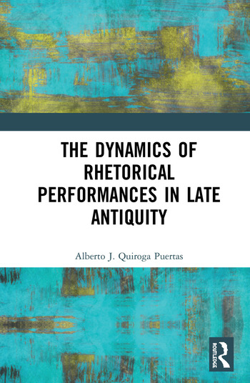 The Dynamics of Rhetorical Performances in Late Antiquity book cover