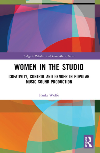 Women in the Studio Creativity, Control and Gender in Popular Music Sound Production book cover
