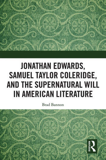 Jonathan Edwards, Samuel Taylor Coleridge, and the Supernatural Will in American Literature book cover