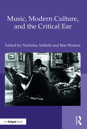 Music, Modern Culture, and the Critical Ear book cover